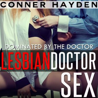 Lesbian Doctor Sex - Dominated by the Doctor