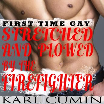 Stretched and Plowed by the Firefighter : First Time Gay