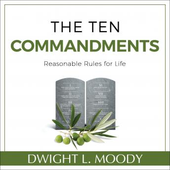 Ten Commandments: Reasonable Rules for Life, Dwight L. Moody
