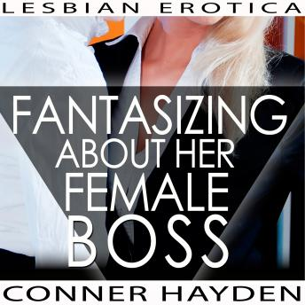 Fantasizing about her Female Boss - Lesbian Erotica