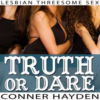 Truth or Dare - Lesbian Threesome Sex, Conner Hayden