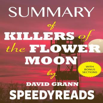 Summary of Killers of the Flower Moon by David Grann: The Osage Murders and the Birth of the FBI - Finish Entire Book in 15 Minutes (SpeedyReads)