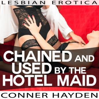 Chained and Used by the Hotel Maid - Lesbian Erotica, Conner Hayden