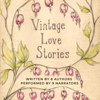 Vintage Love Stories, And Amanda R. Woomer, K.E. White, Jacob Strunk, Tony Healy, Kathryn Burns, Edited By Tanya Eby. Written By B.L. Aldrich, Christina Thompson, Cassandra Campbell