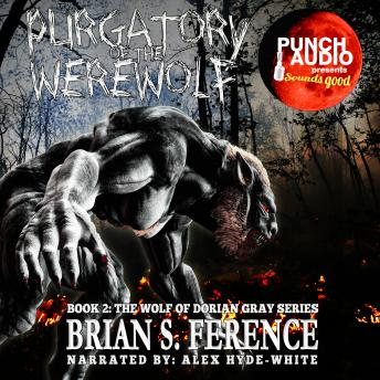 Download PURGATORY OF THE WEREWOLF – BOOK 2 OF THE WOLF OF DORIAN GRAY SERIES by Brian S. Ference