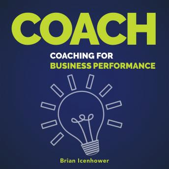 Download COACH : Coaching for Business Performance by Brian Icenhower