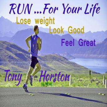 Run..For Your Life - Lose Weight, Look Good, Feel Great