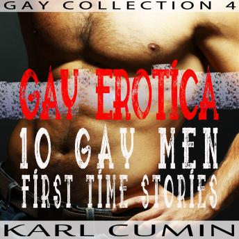 Gay Erotica – 10 Gay Men First Time Stories (Gay Collection Volume 4)