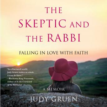 Skeptic and the Rabbi: Falling in Love with Faith, Judy Gruen