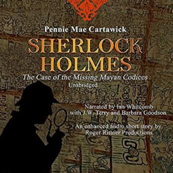 SHERLOCK HOLMES: The Case of the missing Mayan Codices (A short Mystery)