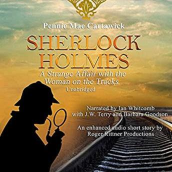 Sherlock Holmes: A Strange Affair with the Woman on the Tracks.