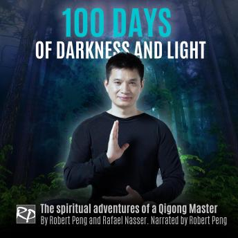 Download 100 Days of Darkness and Light by Rafael Nasser Robert Peng