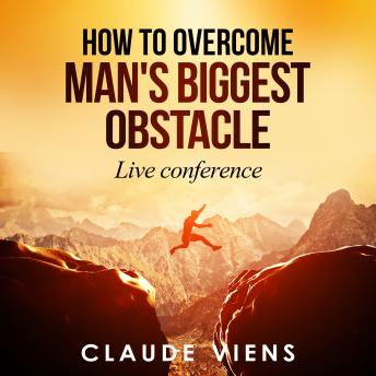 How To Overcome Man's Biggest Obstacle