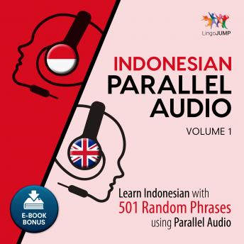 Download Indonesian Parallel Audio - Learn Indonesian with 501 Random Phrases using Parallel Audio - Volume 1 by Lingo Jump