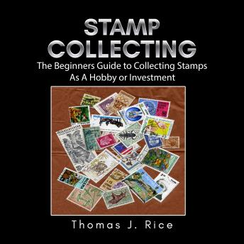 Download Stamp Collecting: The Beginners Guide to Collecting Stamps As A Hobby or Investment by Thomas J. Rice