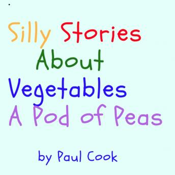 Silly Stories About Vegetables: A Pod of Peas