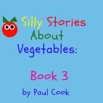Silly Stories About Vegetables Book 3