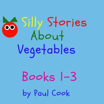 Silly Stories About Vegetables: Books 1-3
