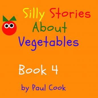 Silly Stories About Vegetables Book 4
