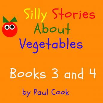 Silly Stories About Vegetables Books 3 and 4