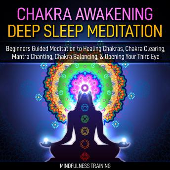 Chakra Awakening Deep Sleep Meditation: Beginners Guided Meditation to Healing Chakras, Chakra Clearing, Mantra Chanting, Chakra Balancing, & Opening Your Third Eye (New Age Affirmations, Third Eye Aw