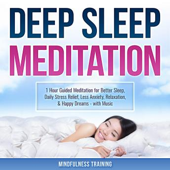 Deep Sleep Meditation: 1 Hour Guided Meditation for Better Sleep, Daily Stress Relief, Less Anxiety, Relaxation, & Happy Dreams - with Music (Self Hypnosis, Breathing Exercises, & Techniques to Relax