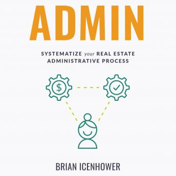 Download ADMIN: Systematize Your Real Estate Administrative Process by Brian Icenhower