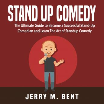 Stand Up Comedy: The Ultimate Guide to Become a Successful Stand-Up Comedian and Learn The Art of Standup Comedy