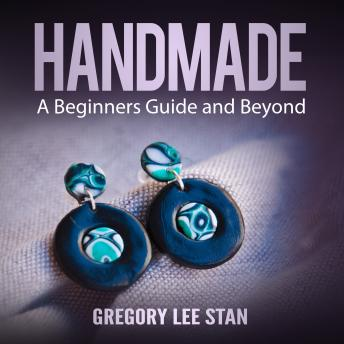 Handmade: A Beginners Guide and Beyond