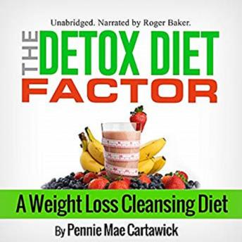 The Detox Diet Factor: A Weight Loss Cleansing Diet