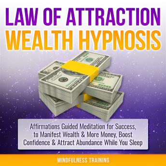 Law of Attraction Wealth Hypnosis: Affirmations Guided Meditation for Success, to Manifest Wealth & More Money, Boost Confidence & Attract Abundance While You Sleep (Law of Attraction, New Age, Financ