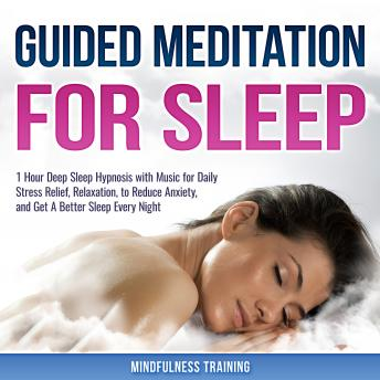 Guided Meditation for Sleep: 1 Hour Deep Sleep Hypnosis with Music for Daily Stress Relief, Relaxation, to Reduce Anxiety, and Get A Better Sleep Every Night (Deep Sleep Hypnosis & Relaxation Series)