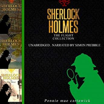 Sherlock Holmes: The Flight Collection, Three Sherlock Holmes Mysteries