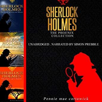 Sherlock Holmes: The Phoenix Collection - Three Sherlock Holmes Mysteries in One Book