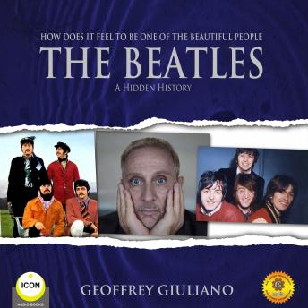 Download How Does It Feel To Be One of the Beautiful People - The Beatles A Hidden History by Geoffrey Giuliano