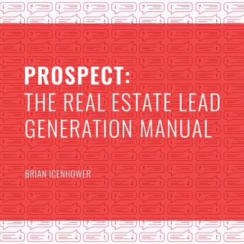 Download PROSPECT: The Real Estate Lead Generation Manual by Brian Icenhower