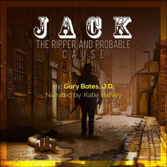 Download Jack the Ripper and Probable Cause by Gary Bates J.D.