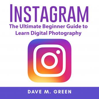 Instagram: The Ultimate Guide for Using Instagram Marketing to Gain Millions of Followers and Generate Profits