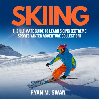 Skiing: The Ultimate Guide to learn Skiing (Extreme sports winter adventure Collection) sample.