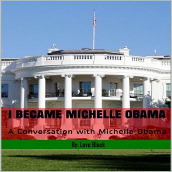 Download I Became Michelle Obama:  A Conversation with Michelle Obama by Love Black
