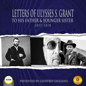 Letters of Ulysses S. Grant to His Father and His Younger Sister, 1857-1878