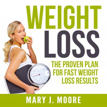 Weight Loss: The Proven Plan for Fast Weight Loss Results