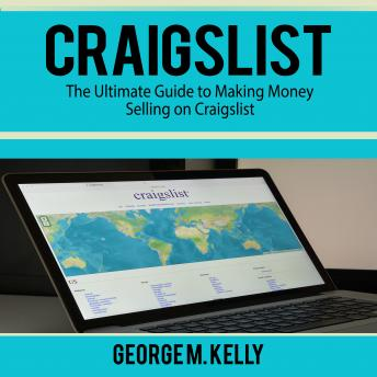 Craigslist: The Ultimate Guide to Making Money Selling on Craigslist