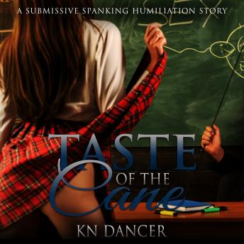 Download Taste of the Cane: A Submissive Spanking Humiliation Story by Kn Dancer