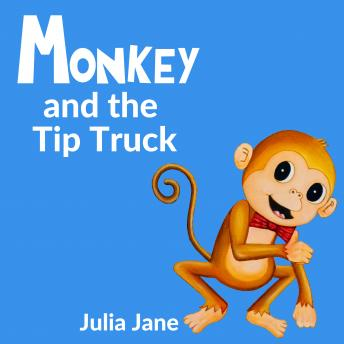Download Monkey and the Tip Truck by Julia Jane
