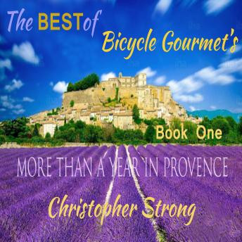 Download Best of Bicycle Gourmet's - More Than a Year in Provence - Book One by Christopher Strong