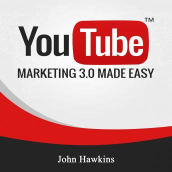 Youtube Marketing 3 0 Made Easy Audio book by John Hawkins