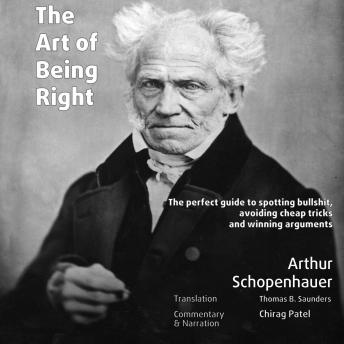 The Art of Being Right (annotated): The perfect guide to spotting bullshit, avoiding cheap tricks and winning arguments