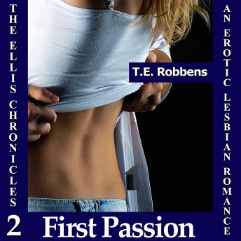 Download First Passion: An Erotic Lesbian Romance (The Ellis Chronicles - Book 2) by T.E. Robbens