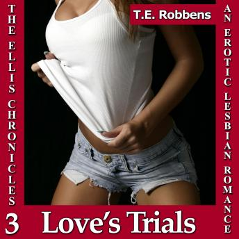 Download Love's Trials: An Erotic Lesbian Romance (The Ellis Chronicles - book 3) by T.E. Robbens